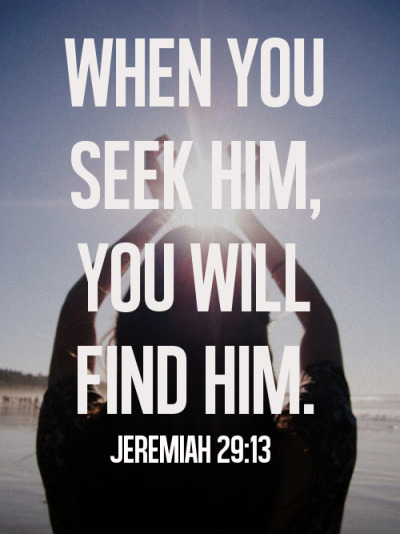 "spiritualinspiration:  ""You will seek me and find me when you seek me with all your heart"" (Jeremiah 29:13, NIV) Have you ever thought about the fact that a reward is put into place before anyone ever claims it? Right now, there are rewards for certain fugitives on the loose. That money is already in a fund just waiting for someone to step up and claim it. All a person has to do is find the fugitive, and the money will be released. In the same way, God has a reward that has already been set in place for you and me, too. It's just waiting to be released. But, there are conditions to that reward as well. God says, ""If you will just seek Me, I will give you the reward. If you will just make an effort to please Me, if you will just get up in the morning and thank Me, if you will just read the scripture, I'll pour out My blessing."" You may not understand it all, but God says, ""That's okay. I will give you the reward because your heart is in the right place, and you are making the effort."" Today, there is nothing more important than seeking God in all your ways. When you go about your day, keep Him on your mind. Talk to Him and ask for His direction. Seek Him because you will find Him and find peace, abundance, joy and victory all the days of your life!"