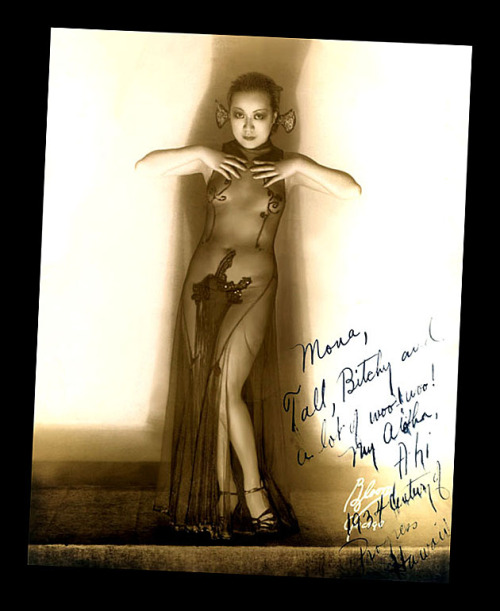 "burleskateer:   Princess Ahi A popular Chinese dancer during the 30's-era.. Ahi became a sensation at the 1934 ('Century Of Progress' ) edition of the 'World's Fair' in Chicago, where she performed as a dancer in the 'Hawaiian Gardens' pavillion.. The photo is personalized: ""To Mona,—  Tall, Bitchy and a lot of woo!woo!  My Aloha, Ahi  — Hawaiian Gardens"".."