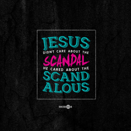 """Jesus didn't care about the scandal, He cared about the scandalous."" Pastor Judah Smith, ""Jesus Is""  Wallpaper sizes: Mobile: iPhone (640x1136) 