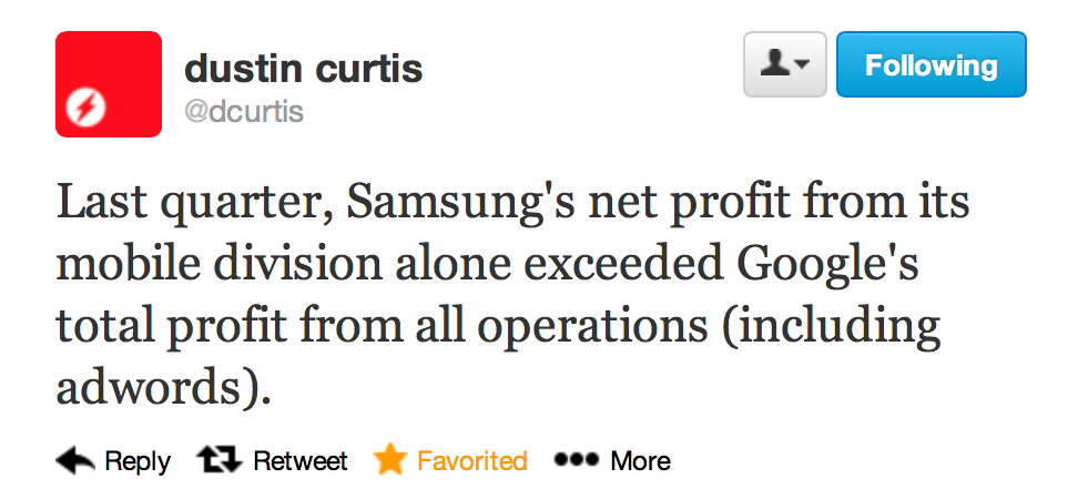 parislemon:  Stated a bit more clearly: Samsung makes more money off of Android than Google makes from all of their businesses combined.  This simply does not seem like a tenable situation.   Crap! Fast followers beat the innovators.
