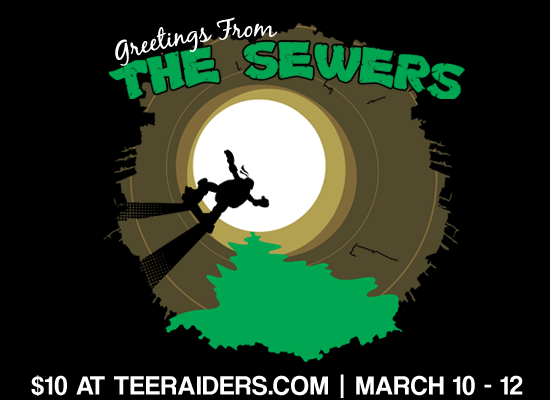 """Greetings from the Sewers"" now on sale at TeeRaiders for only $10 from March 10-12. If you head to my Facebook - Like my page - Find the appropriate post - You can enter for a chance to win a Free Shirt from my Redbubble page."