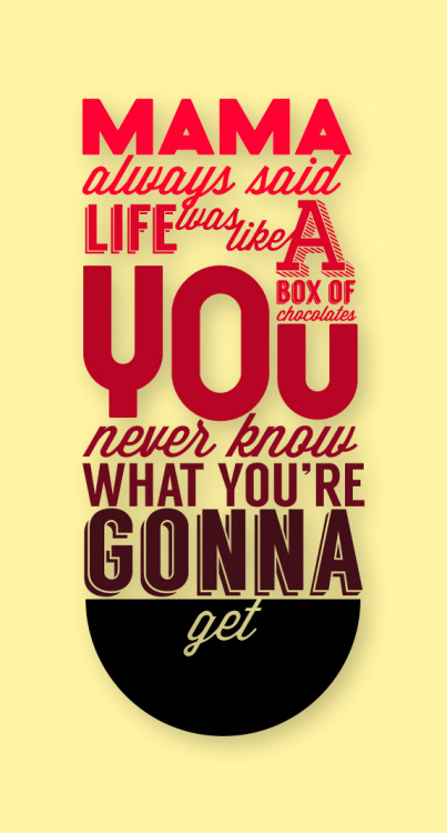 "achromaticgraphics:  ""Mama always said life was like a box of chocolates. You never know what you're gonna get."" -Forrest Gump (1994)"