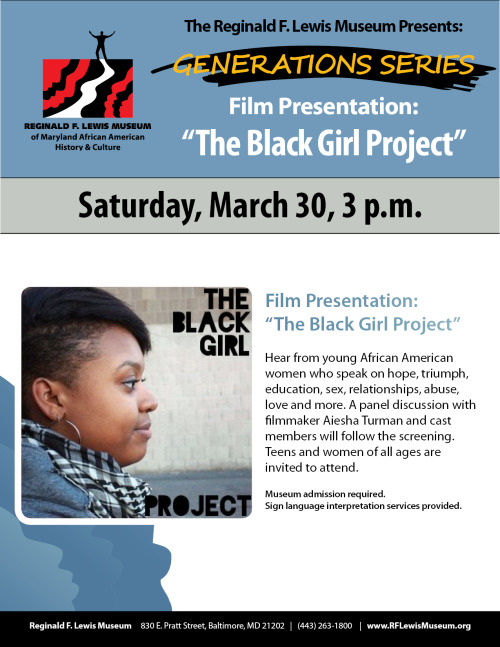 missturman:  If you're in the DMV area, come out to a screening of The Black Girl Project at The Reginald F. Lewis Museum. The post-screening conversations are always great and you'll get to interact with some of the young women from the film.