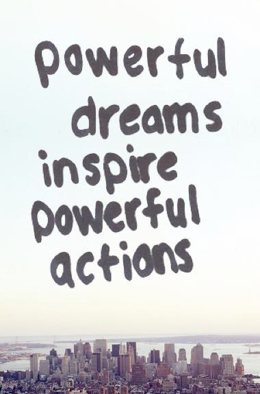 powerful dreams inspire powerful actions original credit