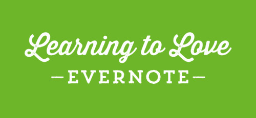 Learning To Love Evernote — Chambers Daily