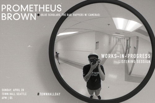 prometheusbrown:  Come be the first to see and hear works-in-progress including previews of tracks from the forthcoming The Bar album Barkada and the fetus version of some unreleased Blue Scholars tracks. This event is my conclusionary presentation of my 3-month Town Hall Seattle artist residency, which also includes a presentation from scholar-in-residence David Mitsuo Nixon. Shit's only five bucks and it's from 6-9pm so you can watch Game of Thrones spoiler-free afterwards. Click the photo or go here for tickets and more info.