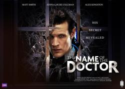 "thgmerlinfans:  DOCTOR WHO ""THE NAME OF THE DOCTOR"" FINALE POSTER!!!!!"