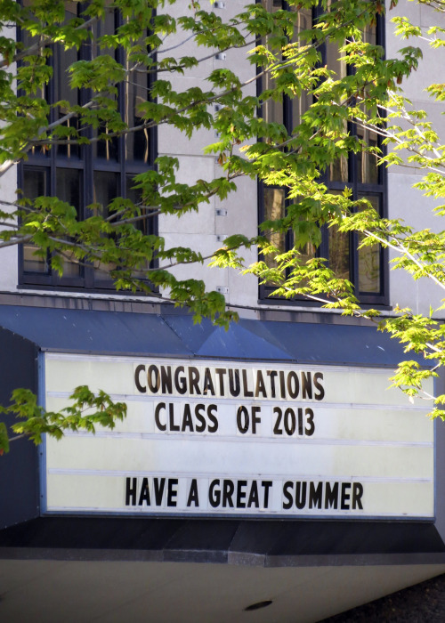"""Congratulations, Class of 2013 — Have a great summer!"" (from Marquette University's Varsity Theatre marquee)"