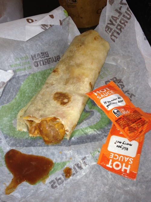 I got fake mad at a coworker once because he walked in with Taco Bell and didn't bring me anything. So now every time he goes, he gets me a bean burrito, no onions.  I don't hate it.