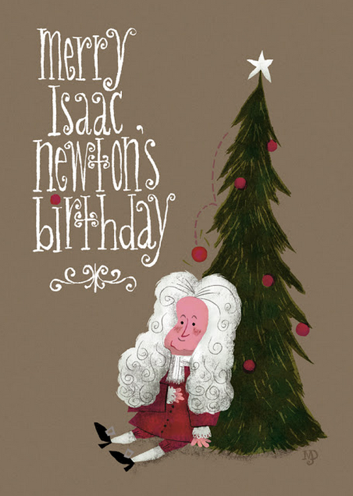 Have a Very Merry Isaac Newton's Birthday by Matt Dawson Secular seasons greetings to all, and to all a happy new year! Artist website / tumblr