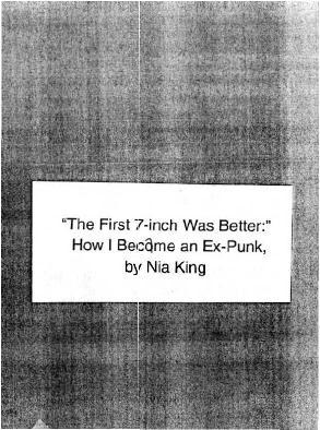 skullvomit:  The First 7-inch Was Better: How I Became an Ex-Punkby Nia King I just read this zine by Nia King and it's really good. It's a personal account of her history as a mixed race queer woman in the Boston and Baltimore punk and anarchist scenes and talks about alienation and disillusionment with those cultures. It's very well written andI enjoyed it a lot. You can download it from the queer zine archive at the link above or buy it from her. She also makes really neat comics and does other cool stuff.