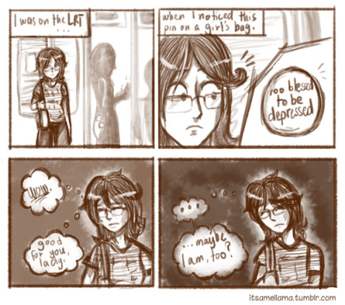 "doodleadayproject:  Day 004 Remember that journal comic I started? No? Well, let's try this again. The reason I stopped was because they took me too long to finish. Today's doodle took way long too long to be a doodle. You may notice a lot of style fluctuation in my stuff, even in the same comic. I'm trying out all sorts of ways to draw faces and bodies faster but nicer. I thought ""maybe I am, too"" rather than ""I wish I was, too,"" because… there really may be times I just forget what it is I have. It's just that things become very… difficult, and everything seems bleak. My emotions upon seeing that pin ranged from annoyance, jealousy, and anger, to self-pity and guilt. That statement pin shouldn't have bugged me so much, but… the way it's worded put me off. It felt ""in your face."" If it had been ""too blessed to be sad,"" it'd be okay. Everyone feels sad at one point or another. It's another to be like ""haha I'm too blessed for that depressed shit."" Then again, being so bugged by a stranger's pin, a stranger I didn't even talk to, is a problem in itself. - Mel"