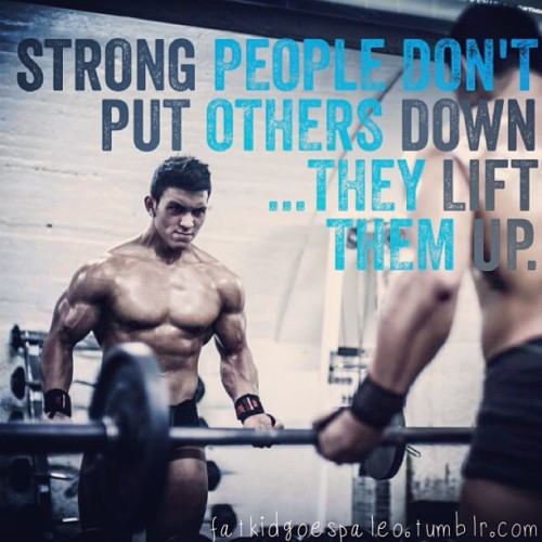 "fatkidgoespaleo:  ""Strong people don't put others down…they lift them up."" Good Morning! #fatkidgoespaleo #paleo #paleodiet #paleohunt #primal #eatclean #cleaneating #inspiration #motivation #igfitness #instagood #instahealth #workout #instafood #instadaily #instagramfitness #nutritionable #hashtagpaleo"