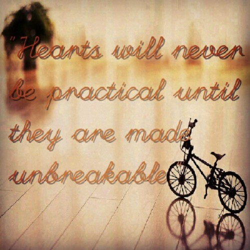 Hearts will never be practical until they are made unbreakable.   #WizardOfOz #moviequotes #instaquotes