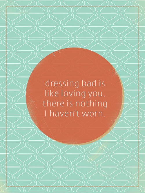"goodjujudesign:  ""Dressing Bad is Like Loving You"" A commissioned T&S poster! I'm always up for commissioned work, so if you're interested, talk to me :)"