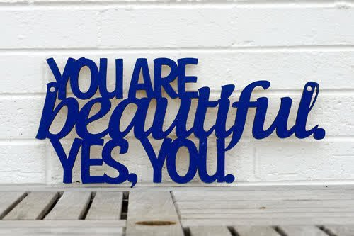 Don't ever forget - YOU are beautiful!