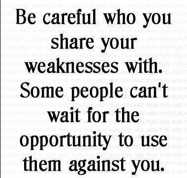 Be careful who you share your weakness with  Follow best love quotes for more great quotes!