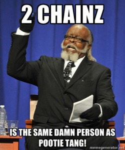 2 Chainz is the current incarnation of Pootie Tang!!!