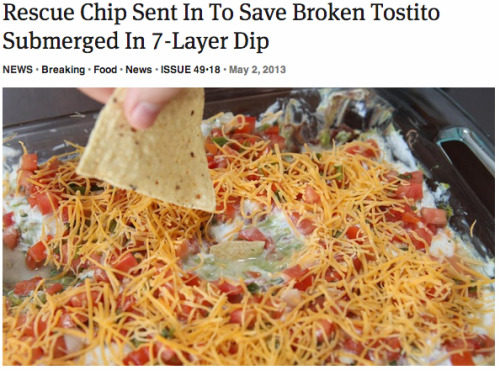 theonion:  Rescue Chip Sent In To Save Broken Tostito Submerged In 7-Layer Dip: Full Report