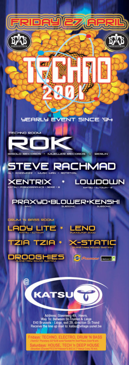 Party: Techno 2001 Date: April 27, 2001Location: Katsu Club, Heers Line-up: Rok, Steve Rachmad, Xentrix, Lowdown, Kenshi, Lady Lite & many others