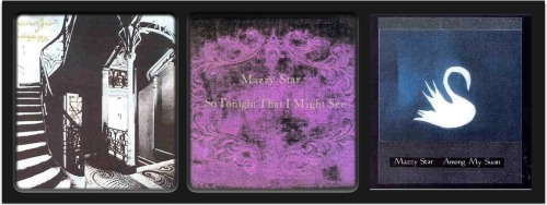 My Favorite Album Trilogies Part 9 Mazzy Star: She Hangs Brightly So Tonight That I Might See Among My Swan