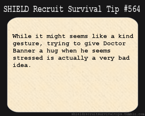 S.H.I.E.L.D. Recruit Survival Tip #564: While it might seems like a kind gesture, trying to give Doctor Banner a hug when he seems stressed is actually a very bad idea. [Submitted by louxia]