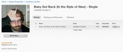 merlin:  iTunes - Music - Baby Got Back (In the Style of Glee) - Single by Jonathan Coulton  From Jonathan's blog post:     I've released this track as a single. It's a cover of Glee's cover of my cover of Sir Mix-a-Lot's song, which is to say it's EXACTLY THE SAME as my original version. I'm releasing this under the same Harry Fox license I used for the 2005 release, so Mix will get all the royalties due to him. I'll donate the proceeds from all sales that happen between now and the end of February to two charities: The VH1 Save the Music Foundation, and The It Gets Better Project.   It'd be difficult for me to love Jonathan Coulton more than I already do, but, well, there you go.