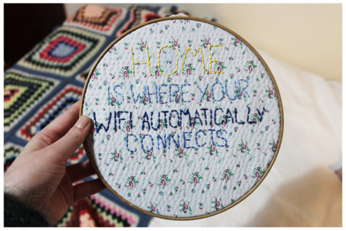fuckyeahneedlework:  herecomessophie:  Home is where your wifi automatically connects  SHIT YEAH