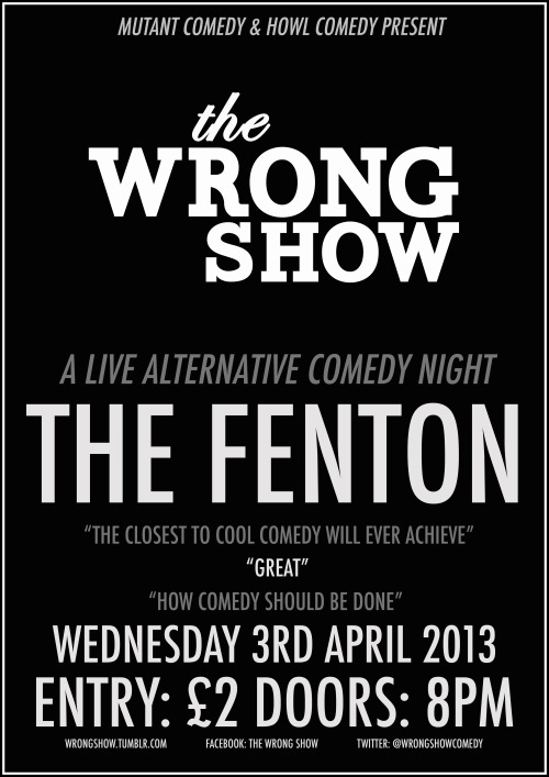 The Wrong Show, Wednesday 3rd April, The Fenton, Leeds. 8pm.