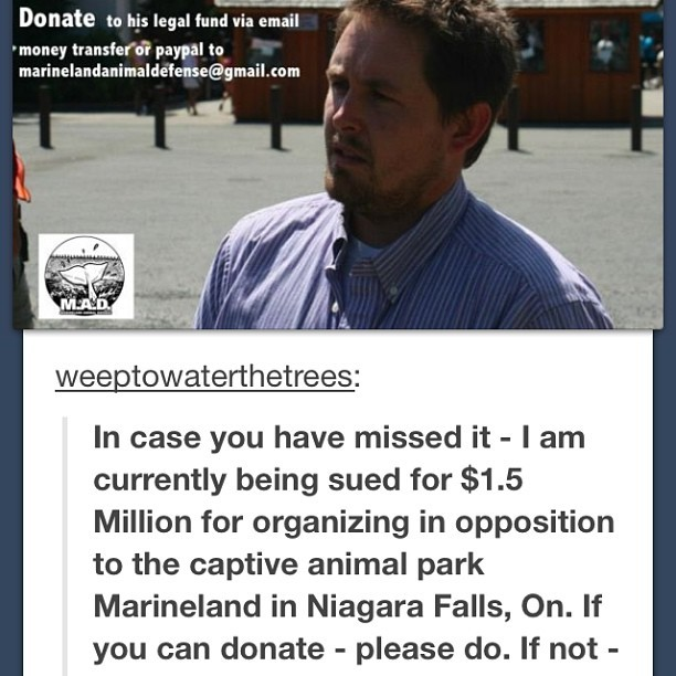 avoiceforanimals1:  He is M.A.D.'s co founder being sued by Marineland for $1.5 million!! Please help him out