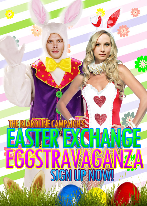 LAST DAY TO SIGN UP FOR THE KLAROLINE EASTER EXCHANGE!!! After the wonderful success of the Secret Santa and the Secret Valentine, I decided to organise another Klaroline Secret Gift Love Fest, this time for Easter :) Please note that this exchange will be quite different to the previous ones! There will be an Egg hunt this time and everyone will work with the same canvases. Curious? Head over to the guidelines page!  Important dates: ¤ Sign ups close Mar 2nd - ENDS TODAY!¤ Assignments sent out Mar 3rd¤ Assignments due Mar 23nd¤ Egg Hunt starts Mar 31st¤ The Master List posted Apr 1st   What are you waiting for? Join the fun and sign up now! Gift a fellow Klaroliner with some lovin' :) || Guidelines || Sign Up || Follow || Ask || The Klaroline Campaign ||