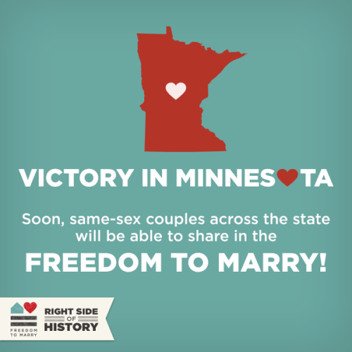 freedomtomarry:  Reblog this graphic to celebrate today's huge victory in Minnesota! The state will be the 12th state with the freedom to marry! http://bit.ly/YRGg43