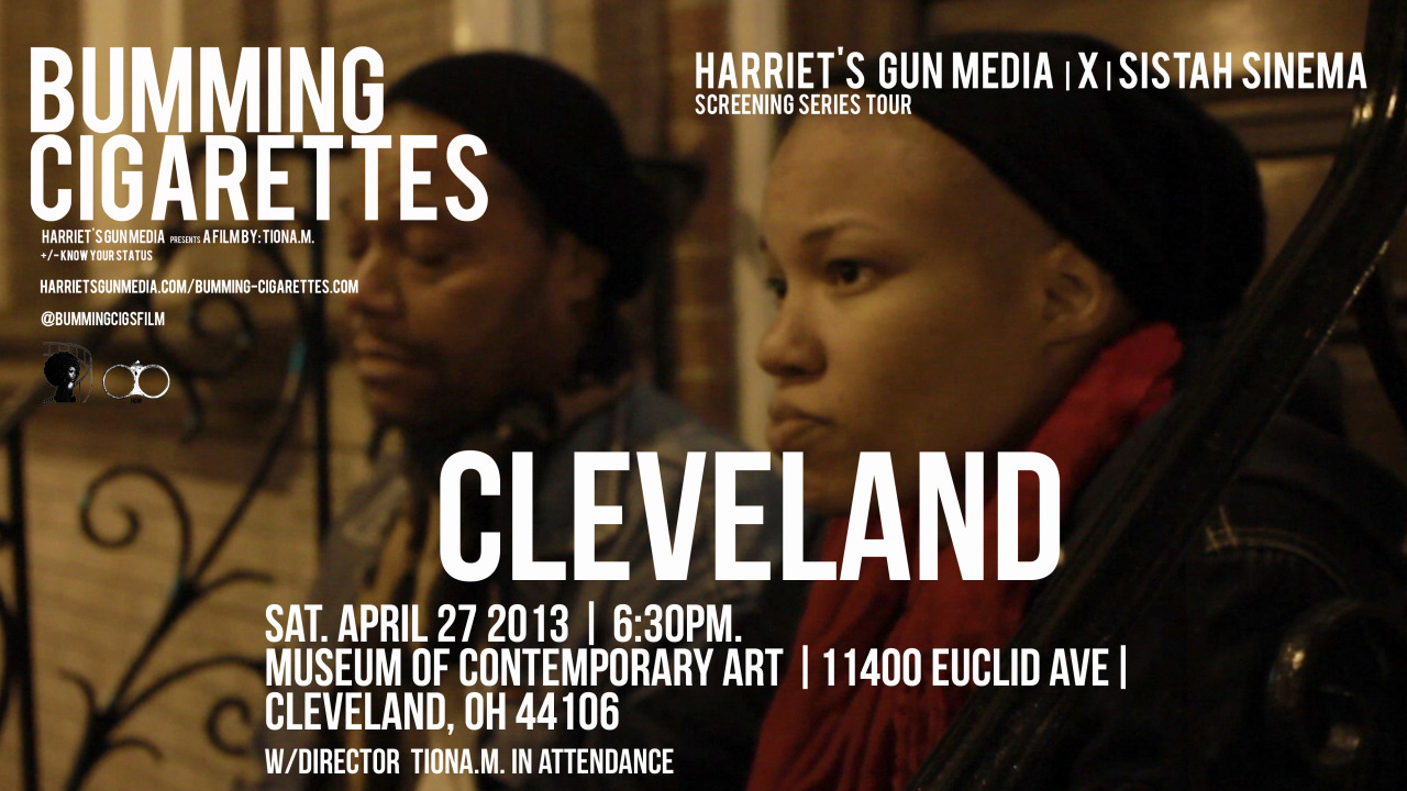 harrietsgunmedia:  Harriet's Gun Media x Sistah Sinema present. Bumming Cigarettes Screening. SAT. April 27, 2013 | 6:30pm |Cleveland, OH | MOCA-Cleveland *w/ Director tiona.m in attendance. BUY TICKETS HERE!