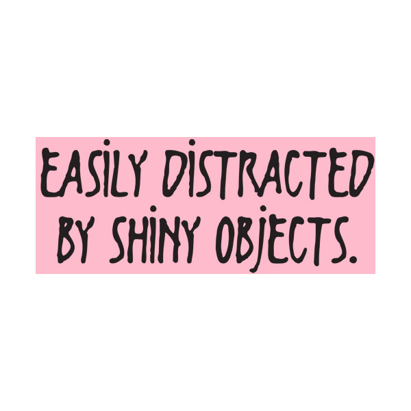 EASILY DISTRACTED BY SHINY OBJECTS T-SHIRT   (clipped to polyvore.com)