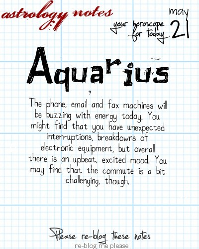 astrologynotes:  Aquarius 5, 21, 2013: Visit astrology notes for more horoscopes. These are the web's best love horoscopes! :)