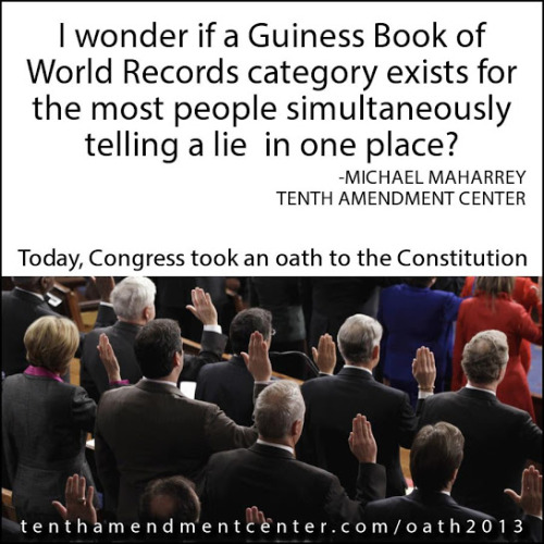 """I wonder if a Guiness Book of World Records category exists for the most people simultaneously telling a lie in one place."" - Michael Maharrey, Tenth Amendment Center"
