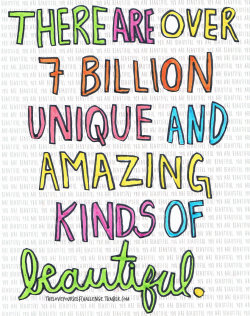 twloha:  There are over seven billion unique and amazing kinds of beautiful.