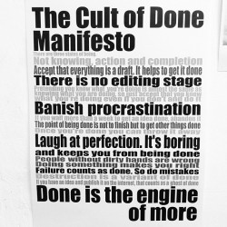 The Cult of Done Manifesto. Tonight's take away pice of wisdom. #Manifesto #Done #Truth