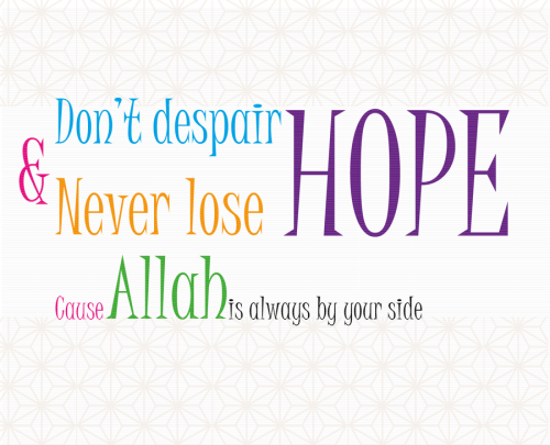 islamic-art-and-quotes:  Don't Despair  Don't despair & never lose hope cause Allah is always by your side.  www.IslamicArtDB.com » Islamic Posters » Motivational Islamic Quotes and Posters