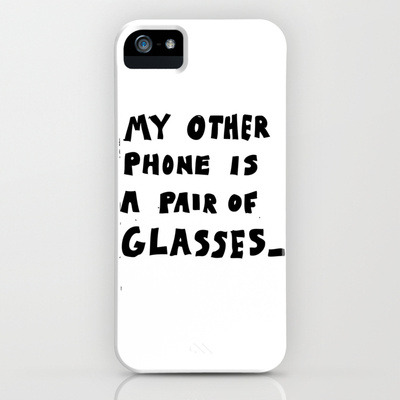'My Other Phone Is A Pair Of Glasses' by Oyl Miller. Available on Society6.
