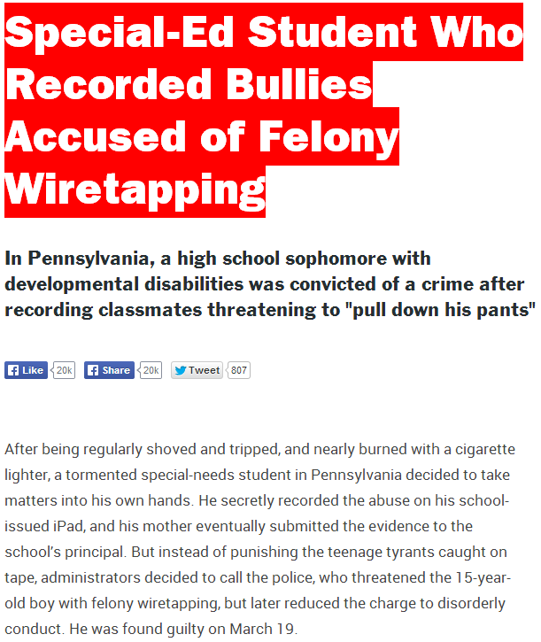 Special-Ed Student Who Recorded Bullies Accused of Felony Wiretapping  http://www.vocativ.com/culture/society/special-ed-student-recorded-bullies-accused-felony-wiretapping/