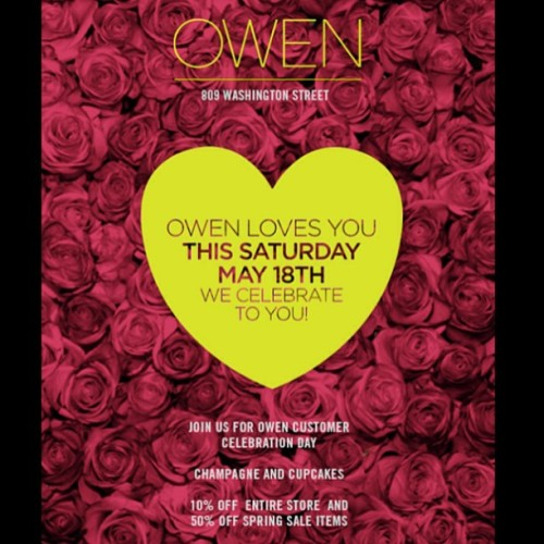 OWEN ❤ YOU! Customer appreciation day! 10% off entire store and cupcakes and champagne all day! See you soon! 809 Washington Street.