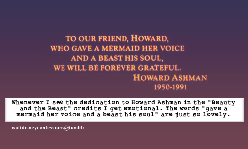 """Whenever I see the dedication to Howard Ashman in the ""Beauty and the Beast"" credits I get emotional. The words ""gave a mermaid her voice and a beast his soul"" are just so lovely."""