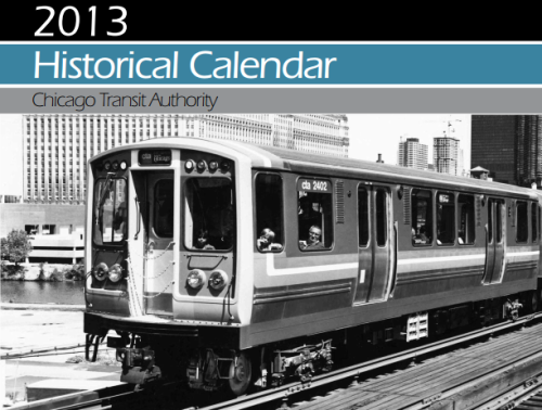 Free 2013 CTA Historical Calendar The Chicago Transit Authority has been nice enough to produce a 2013 historical calendar, and they are giving it away for free! Click here to download the PDF calendar.