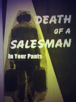 Death of a Salesman in Your Pants Submitted by purplecirlcle