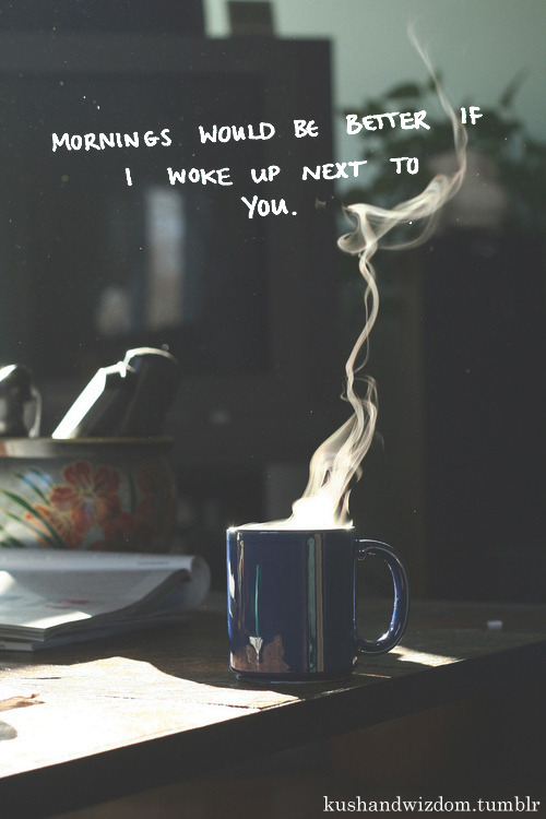 …. and each morning would be better than the one before.