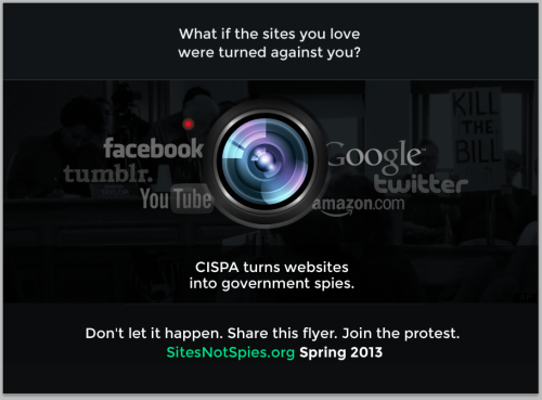 feunext:  ALRIGHT LISTEN UP! SERIOUS BUSINESS RIGHT HERE! CISPA just passed and is going to destroy everything! Go to SitesNotSpies.org to sign up to join the protest and for further details. It's time to get pissed. The U.S. law that would turn Google, Facebook, and Twitter into legally immune government spies just passed the House. This bill affects everyone — not just U.S. citizens. Anyone with a Facebook account could now have their data shipped directly to the U.S. government. That's why Internet users overwhelmingly oppose this bill. Over 1.5 million people signed petitions against it. But Congress didn't listen.  Does this remind you of something? Yep, this is the exact position we were in with SOPA last year. Then the Internet rose up and we made history with the SOPA strike.  This spring, we're going to organize the largest online privacy protest in history to make sure that CISPA goes the same route as SOPA and doesn't become the law that breaks the 4th Amendment. Are you in?  CISPA threatens our most basic rights. Privacy is important not just for our security but for our rights to freedom of expression. The giant tech companies that stood with Internet users against SOPA are not going to help us this time (but some of the large sites like Mozilla, Imgur, and Reddit are all against CISPA and we love them).  Only a massive grassroots outcry will stop this bill. We're starting to build the tools. But we need your help.  Share this flyer, and tell everyone you know to sign up to join the protest!