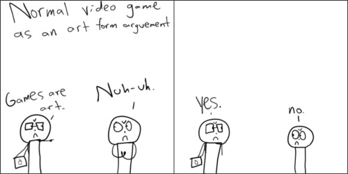 Comic 5- Games are art I swear, this is how every argument goes like.