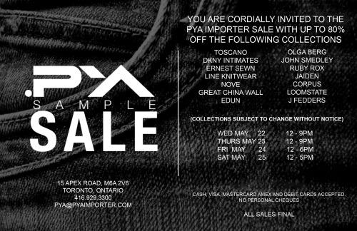 PYA SAMPLE SALE: 80% off Designer Brands  Toscano DKNY Intimates  Line Knit Wear Tom Ford Edun Olga Berg Ruby Rox Ernest Sewn and more!  Wednesday May 22nd - Saturday 25th See flyer for dates.