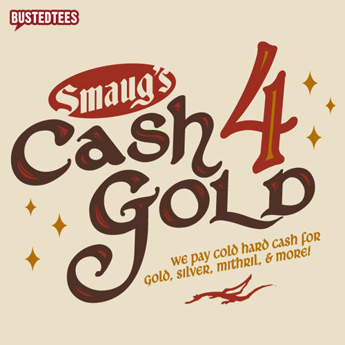 Smaug's Cash 4 Gold - No refunds. No escape. Get this awesome tee in time for Xmas w/ free overnight shipping on orders of $40 or more.
